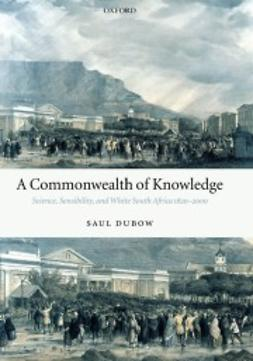 Dubow, Saul - A Commonwealth of Knowledge: Science, Sensibility, and White South Africa 1820-2000, ebook