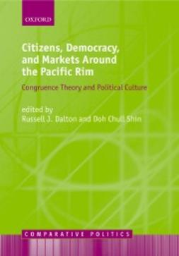 Dalton, Russell J. - Citizens, Democracy, and Markets Around the Pacific Rim, ebook