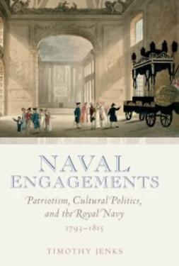 Jenks, Timothy - Naval Engagements: Patriotism, Cultural Politics, and the Royal Navy 1793-1815, ebook