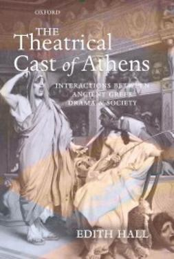 Hall, Edith - The Theatrical Cast of Athens: Interactions between Ancient Greek Drama and Society, ebook
