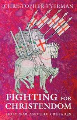 Tyerman, Christopher - Fighting for Christendom : Holy War and the Crusades, ebook