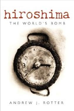 Rotter, Andrew J. - Hiroshima : The World's Bomb, ebook