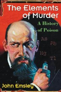 Emsley, John - The Elements of Murder : A History of Poison, e-bok
