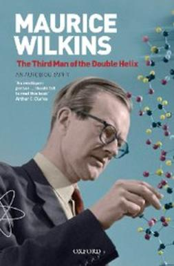 , Professor Maurice Wilkins - Maurice Wilkins: The Third Man of the Double Helix : An Autobiography, ebook
