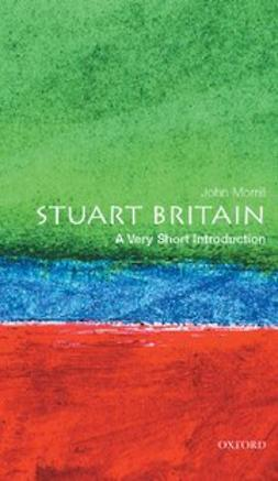 Morrill, John - Stuart Britain: A Very Short Introduction, e-bok