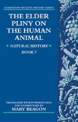 Beagon, Mary - The Elder Pliny on the Human Animal : Natural History Book 7, ebook