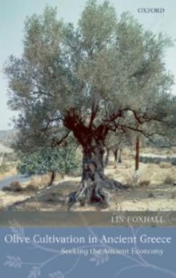 Foxhall, Lin - Olive Cultivation in Ancient Greece: Seeking the Ancient Economy, ebook