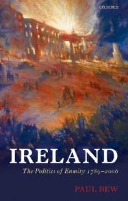 Bew, Paul - Ireland: The Politics of Enmity 1789-2006, ebook
