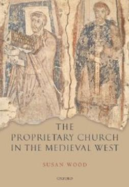 Wood, Susan - The Proprietary Church in the Medieval West, ebook