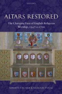 Fincham, Kenneth - Altars Restored: The Changing Face of English Religious Worship, 1547-c.1700, ebook