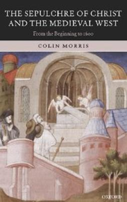Morris, Colin - The Sepulchre of Christ and the Medieval West : From the Beginning to 1600, ebook