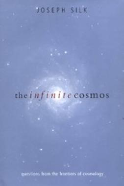 Silk, Joseph - The Infinite Cosmos : Questions from the frontiers of cosmology, ebook