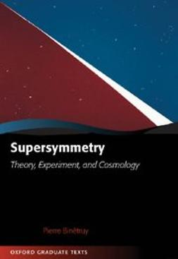 Binetruy, Pierre - Supersymmetry : Theory, Experiment, and Cosmology, ebook