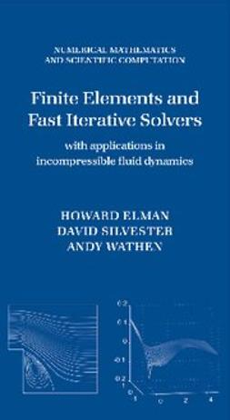 Finite Elements and Fast Iterative Solvers : with Applications in Incompressible Fluid Dynamics