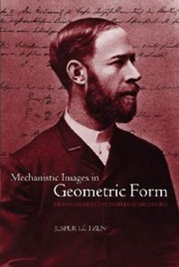 Lützen, Jesper - Mechanistic Images in Geometric Form : Heinrich Hertz's 'Principles of Mechanics', e-bok