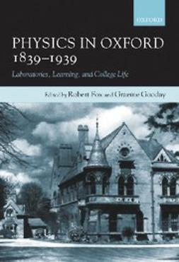 , Robert Fox - Physics in Oxford, 1839-1939 : Laboratories, Learning and College Life, ebook