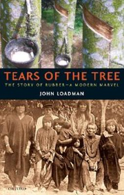 Loadman, John - Tears of the Tree : The Story of Rubber - A Modern Marvel, ebook