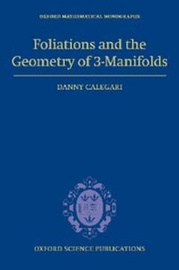 Calegari, Danny - Foliations and the Geometry of 3-Manifolds, ebook