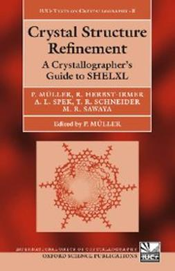 , Anthony Spek - Crystal Structure Refinement : A Crystallographer's Guide to SHELXL, ebook