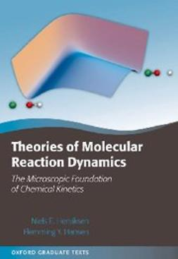 , Niels E. Henriksen - Theories of Molecular Reaction Dynamics : The Microscopic Foundation of Chemical Kinetics, ebook
