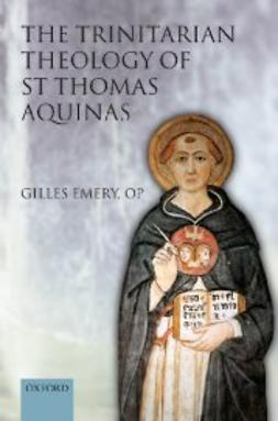 OP, Gilles Emery - The Trinitarian Theology of St Thomas Aquinas, ebook