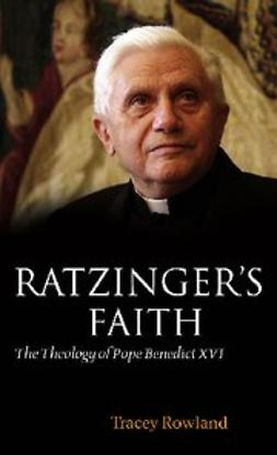 Rowland, Tracey - Ratzinger's Faith : The Theology of Pope Benedict XVI, ebook