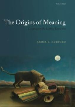 The Origins of Meaning: Language in the Light of Evolution