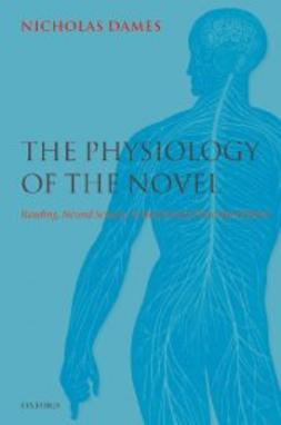 Dames, Nicholas - The Physiology of the Novel: Reading, Neural Science, and the Form of Victorian Fiction, e-bok