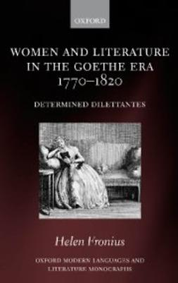 Fronius, Helen - Women and Literature in the Goethe Era 1770-1820: Determined Dilettantes, ebook