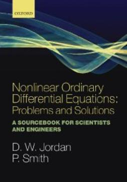 Jordan, Dominic - Nonlinear Ordinary Differential Equations: Problems and Solutions : A Sourcebook for Scientists and Engineers, ebook