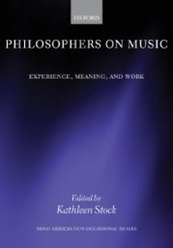 Stock, Kathleen - Philosophers on Music: Experience, Meaning, and Work, ebook