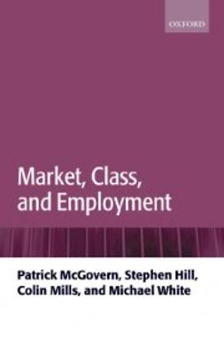 Hill, Stephen - Market, Class, and Employment, ebook