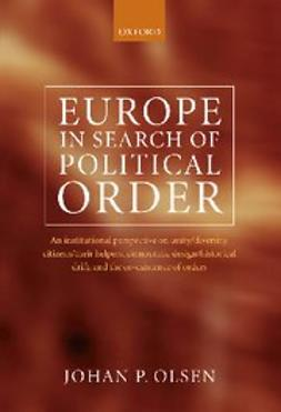 Olsen, Johan P. - Europe in Search of Political Order : An Institutional Perspective on Unity/Diversity, Citizens/their Helpers,  Democratic Design/Historical Drift, and the Co-Existence of Orders, ebook