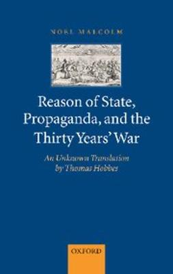 Malcolm, Noel - Reason of State, Propaganda, and the Thirty Years' War : An Unknown Translation by Thomas Hobbes, ebook
