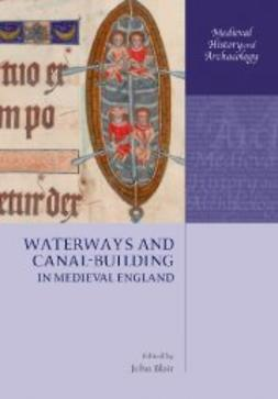 Blair, John - Waterways and Canal-Building in Medieval England, ebook