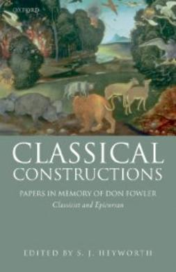 Heyworth, S. J. - Classical Constructions: Papers in Memory of Don Fowler, Classicist and Epicurean, e-bok