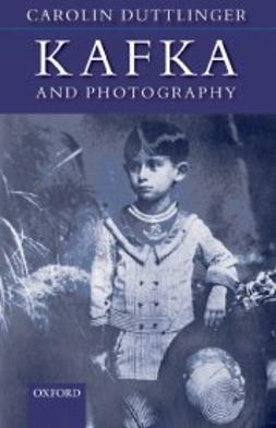 Duttlinger, Carolin - Kafka and Photography, ebook