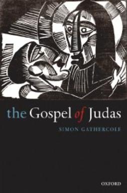 Gathercole, Simon - The Gospel of Judas : Rewriting Early Christianity, ebook