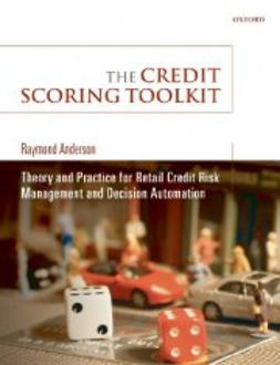 Anderson, Raymond - The Credit Scoring Toolkit : Theory and Practice for Retail Credit Risk Management and Decision Automation, ebook
