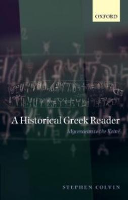 Colvin, Stephen - A Historical Greek Reader: Mycenaean to the Koiné, e-kirja