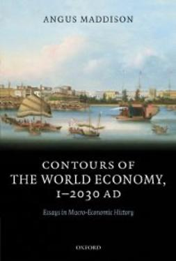 Maddison, Angus - Contours of the World Economy 1-2030 AD: Essays in Macro-Economic History, ebook