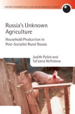 Nefedova, Tat´yana - Russia´s Unknown Agriculture : Household Production in Post-Socialist Rural Russia, ebook
