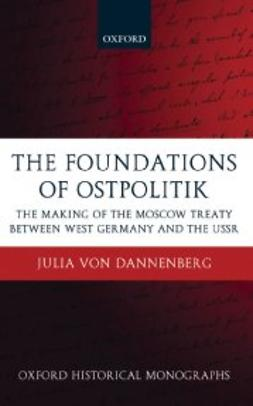 von Dannenberg, Julia - The Foundations of Ostpolitik : The Making of the Moscow Treaty between West Germany and the USSR, ebook