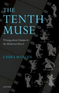 Marcus, Laura - The Tenth Muse : Writing about Cinema in the Modernist Period, e-kirja