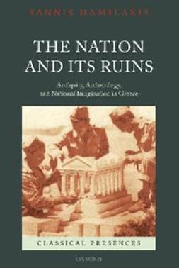 Hamilakis, Yannis - The Nation and its Ruins : Antiquity, Archaeology, and National Imagination in Greece, ebook