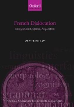 Cat, Cécile de - French Dislocation : Interpretation, Syntax, Acquisition, e-bok