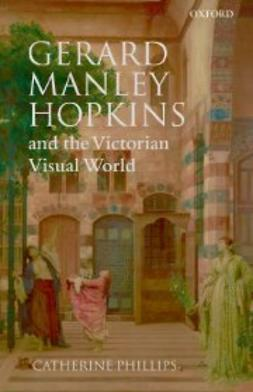 Phillips, Catherine - Gerard Manley Hopkins and the Victorian Visual World, ebook