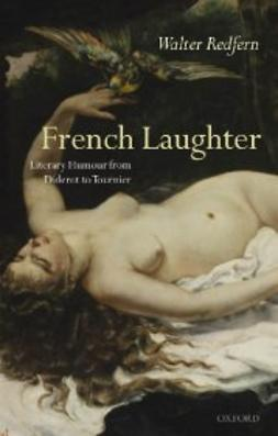 Redfern, Walter - French Laughter: Literary Humour from Diderot to Tournier, e-kirja