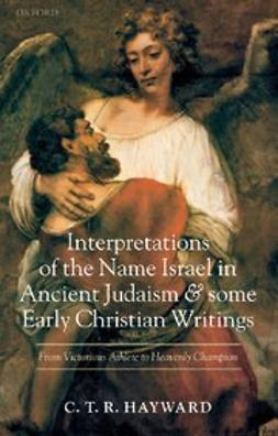 Hayward, C. T. R. - Interpretations of the Name Israel in Ancient Judaism and Some Early Christian Writings : From Victorious Athlete to Heavenly Champion, ebook