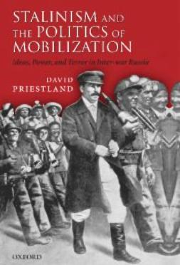 Priestland, David - Stalinism and the Politics of Mobilization: Ideas, Power, and Terror in Inter-war Russia, ebook